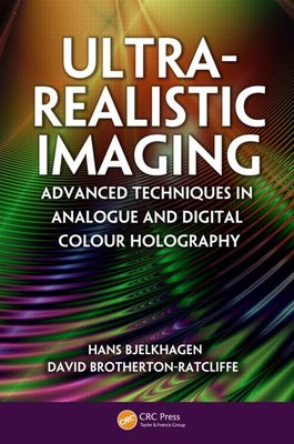 Ultra-Realistic Imaging: Advanced Techniques in Analogue and Digital Colour Holography (second hand copy)